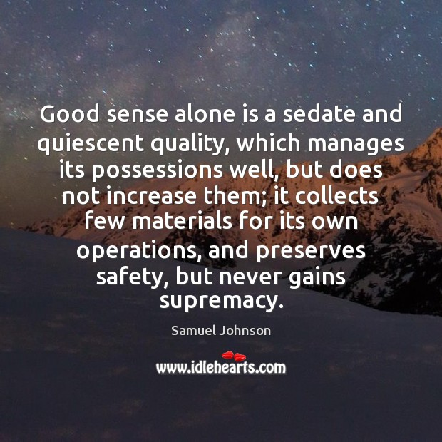 Good sense alone is a sedate and quiescent quality, which manages its Image