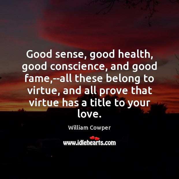 Image, Good sense, good health, good conscience, and good fame,–all these belong