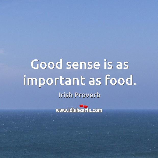 Image, Good sense is as important as food.