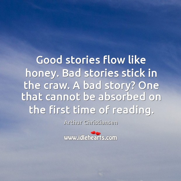 Good stories flow like honey. Bad stories stick in the craw. A bad story? Arthur Christiansen Picture Quote