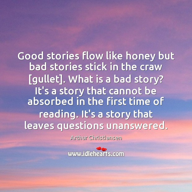Good stories flow like honey but bad stories stick in the craw [ Arthur Christiansen Picture Quote