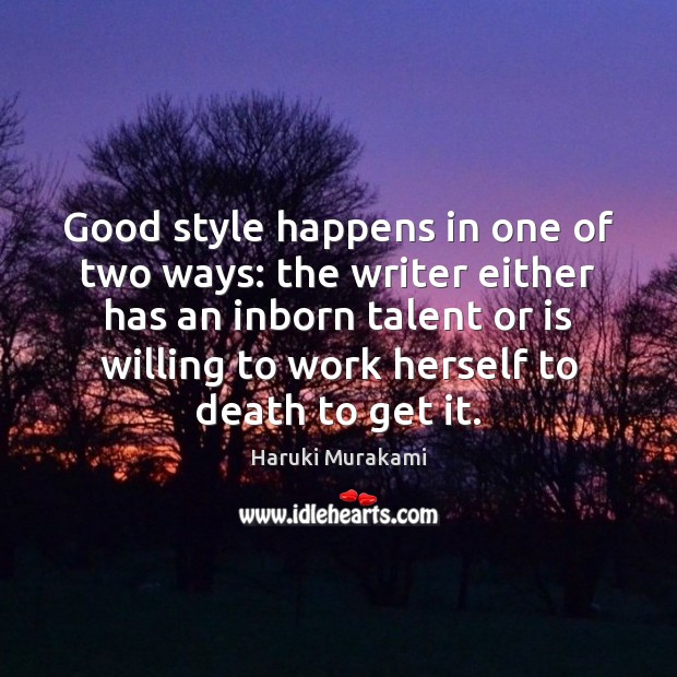 Good style happens in one of two ways: the writer either has Haruki Murakami Picture Quote