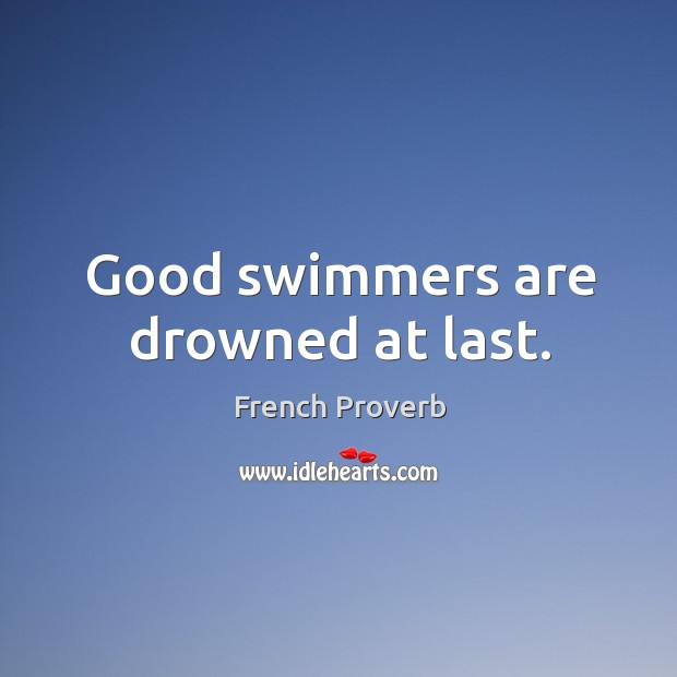 Image, Good swimmers are drowned at last.