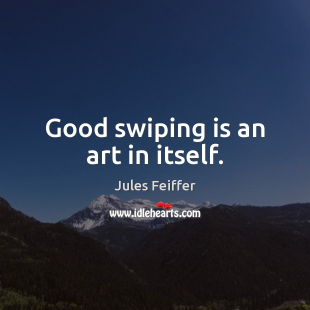 Good swiping is an art in itself. Image