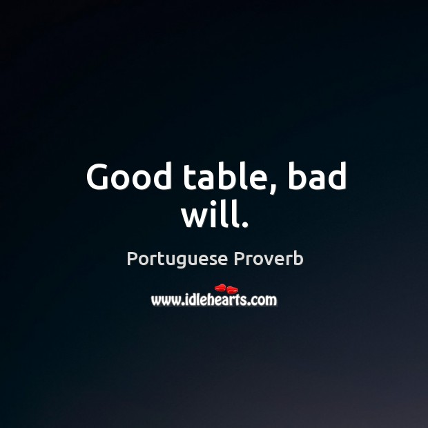 Good table, bad will. Portuguese Proverbs Image