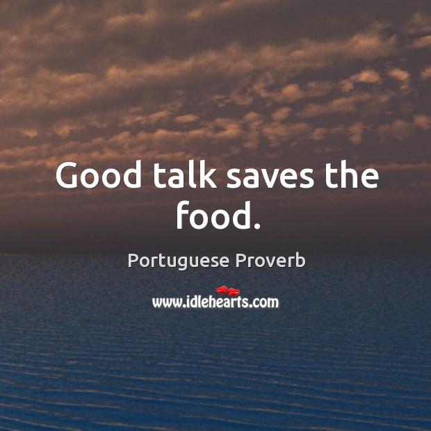 Good talk saves the food. Image