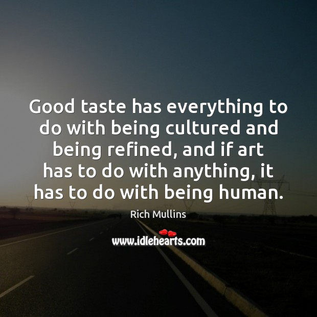 Image, Good taste has everything to do with being cultured and being refined,