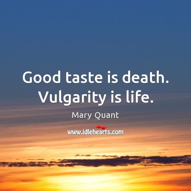 Good taste is death. Vulgarity is life. Image