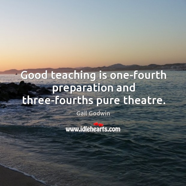Image, Good teaching is one-fourth preparation and three-fourths pure theatre.