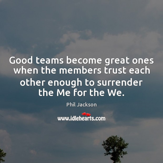 Image, Good teams become great ones when the members trust each other enough