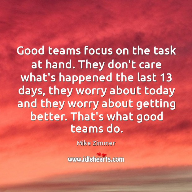 Good teams focus on the task at hand. They don't care what's Image