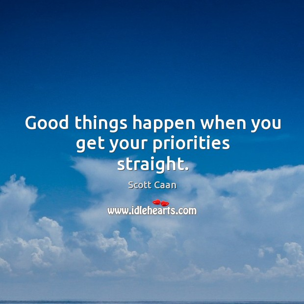 Good things happen when you get your priorities straight. Scott Caan Picture Quote