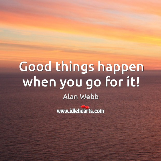 Image, Good things happen when you go for it!