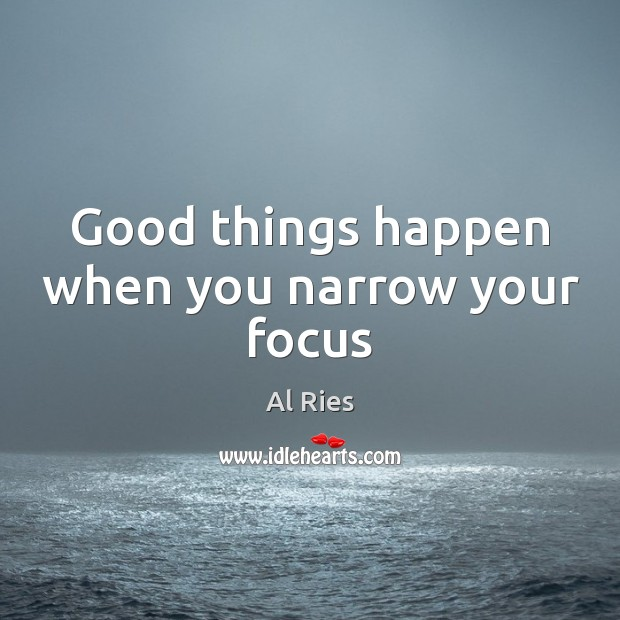 Good things happen when you narrow your focus Image