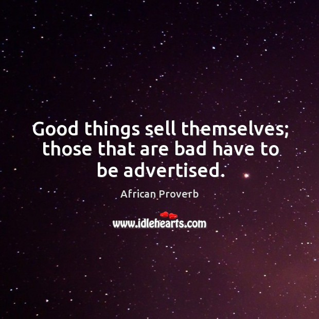 Image, Good things sell themselves; those that are bad have to be advertised.