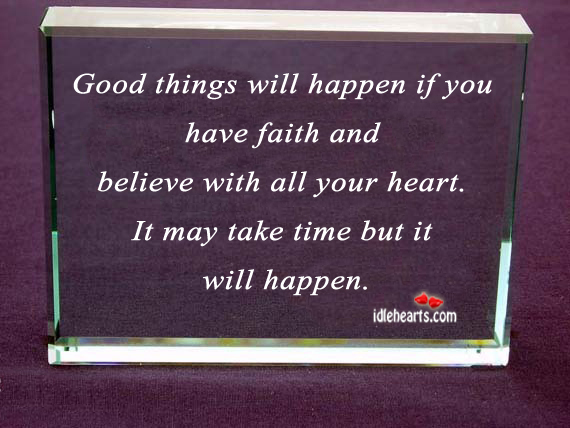 Image, Believe, Faith, Good, Good Things, Happen, Have Faith, Heart, May, Take, Take Time, Things, Time, Will, With, You, Your