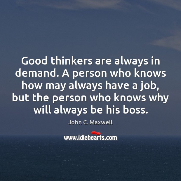 Good thinkers are always in demand. A person who knows how may John C. Maxwell Picture Quote