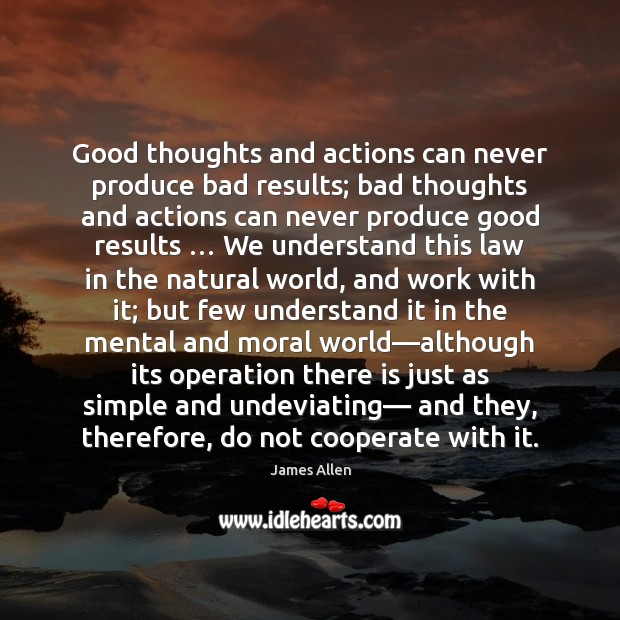 Image, Good thoughts and actions can never produce bad results; bad thoughts and