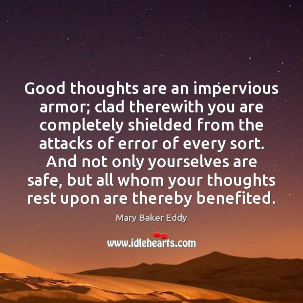 Good thoughts are an impervious armor; clad therewith you are completely shielded Mary Baker Eddy Picture Quote