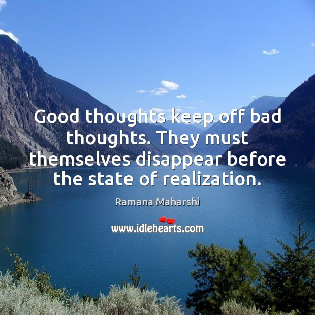 Image, Good thoughts keep off bad thoughts. They must themselves disappear before the