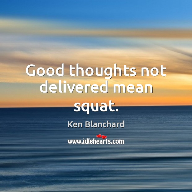 Image, Good thoughts not delivered mean squat.