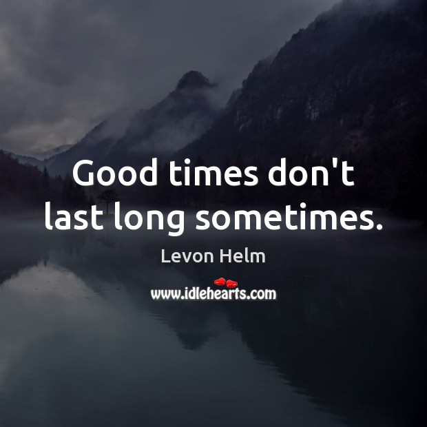 Good times don't last long sometimes. Image
