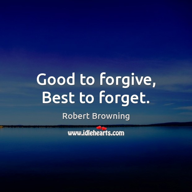 Good to forgive, Best to forget. Image