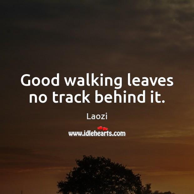 Image, Good walking leaves no track behind it.