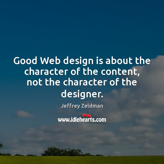 Image, Good Web design is about the character of the content, not the character of the designer.