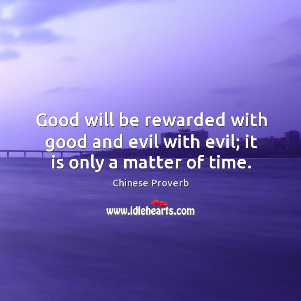 Image, Good will be rewarded with good and evil with evil.