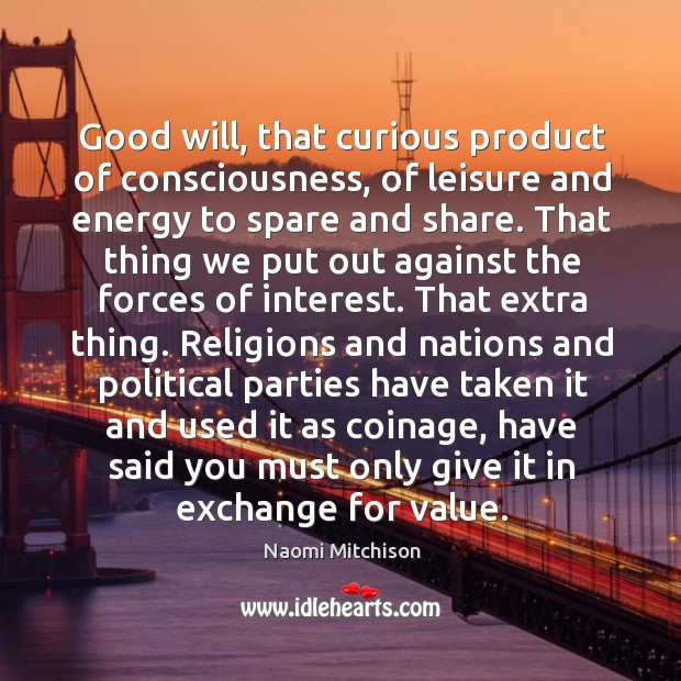 Good will, that curious product of consciousness, of leisure and energy to Image