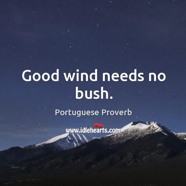 Image, Good wind needs no bush.
