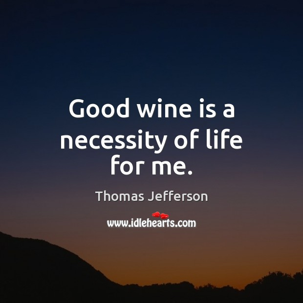 Good wine is a necessity of life for me. Image