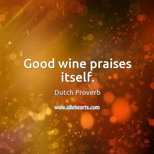 Image, Good wine praises itself.