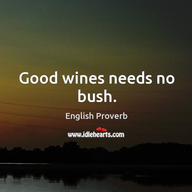 Image, Good wines needs no bush.