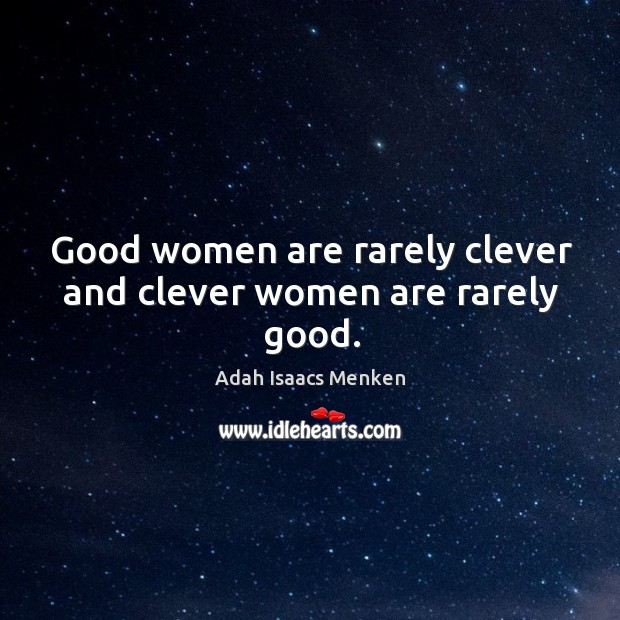 Image, Good women are rarely clever and clever women are rarely good.