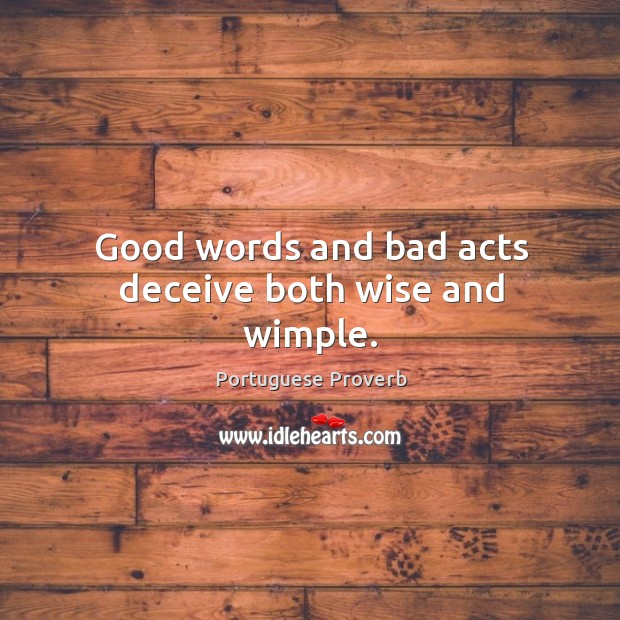 Good words and bad acts deceive both wise and wimple. Image