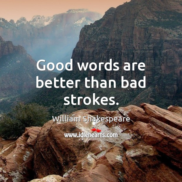 Image, Good words are better than bad strokes.