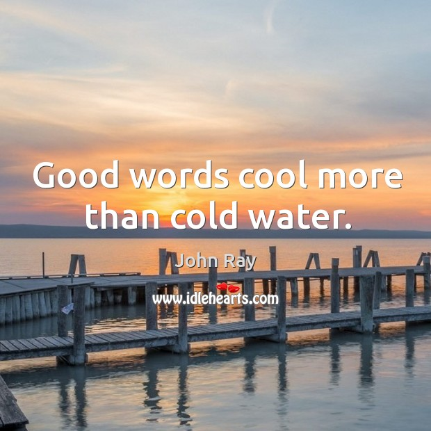 Good words cool more than cold water. Image