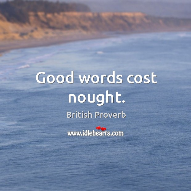 Image, Good words cost nought.