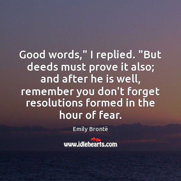 """Good words,"""" I replied. """"But deeds must prove it also; and after Emily Brontë Picture Quote"""