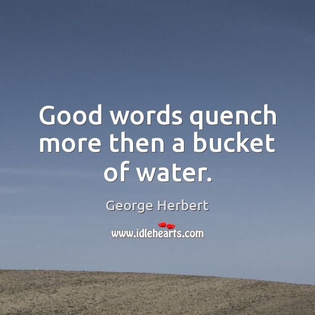 Good words quench more then a bucket of water. Image
