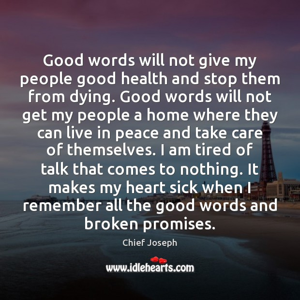 Good words will not give my people good health and stop them Chief Joseph Picture Quote
