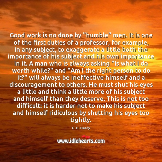 "Good work is no done by ""humble"" men. It is one of Work Quotes Image"