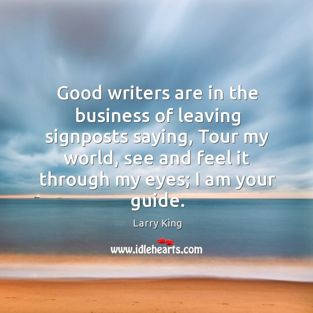 Image, Good writers are in the business of leaving signposts saying, tour my world, see and feel it through my eyes; I am your guide.