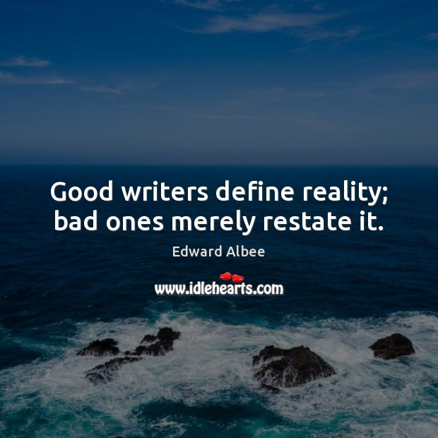 Good writers define reality; bad ones merely restate it. Edward Albee Picture Quote
