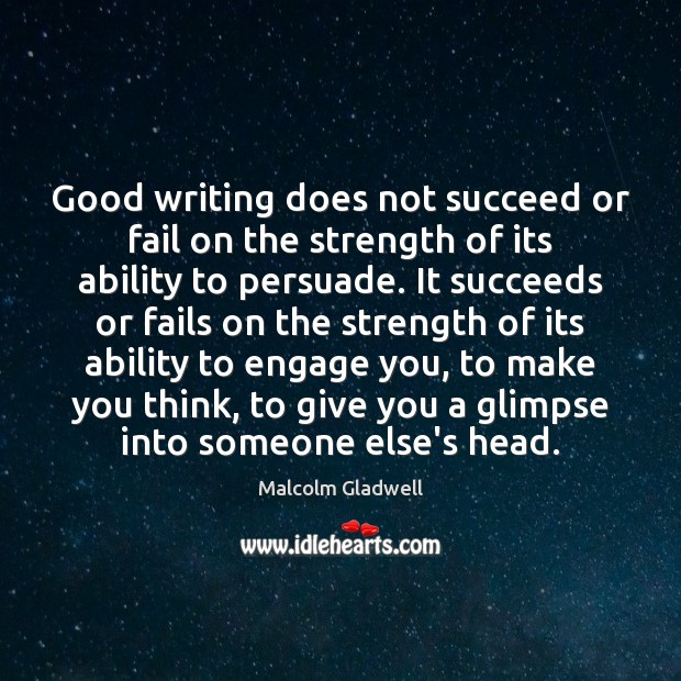 Good writing does not succeed or fail on the strength of its Malcolm Gladwell Picture Quote