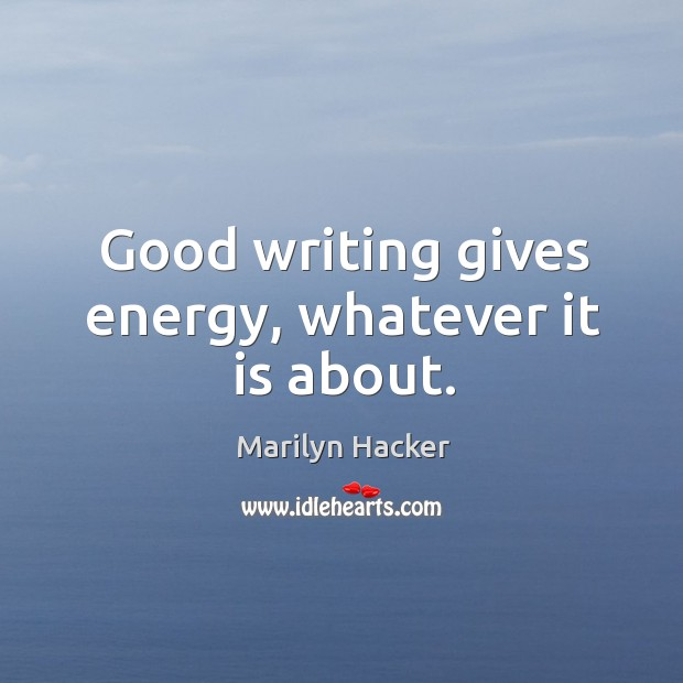 Good writing gives energy, whatever it is about. Image
