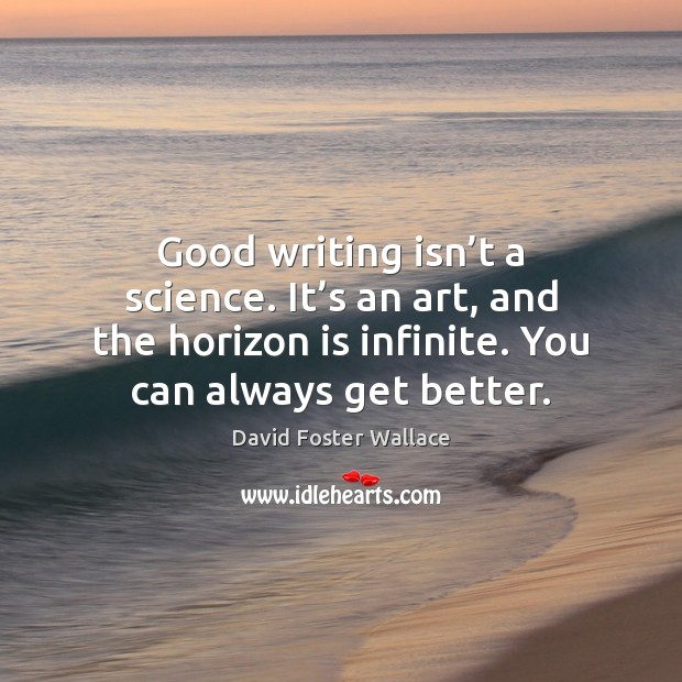 Good writing isn't a science. It's an art, and the David Foster Wallace Picture Quote