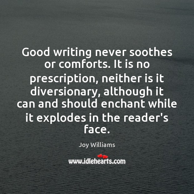 Good writing never soothes or comforts. It is no prescription, neither is Image